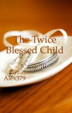 The Twice Blessed Child by Alex379