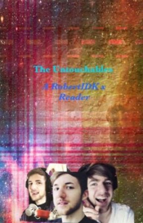 The Untouchables A RobertIDK x Reader by Earthsfriend