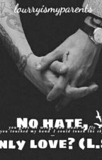 No hate, only love? (L.S) by lourryismyparents