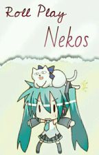 Nekos [Roll Play]  by HomunculoSensual