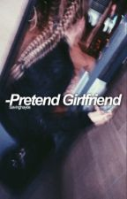 Pretend Girlfriend; bhg by alyssaxtaylor