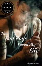 The Bad Boys Saved My Life by AlexandriaRoseWalker