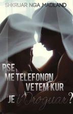 Pse Me Telefonon Vetem Kur Je I Droguar? (Shqip) by MadLand