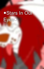 ●Stars In Our Eyes● by ThatOneWerewolf