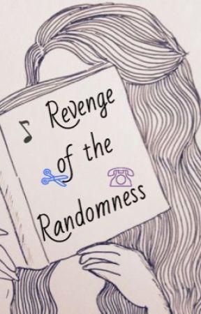 Revenge of the Randomness by -Flower_Queen-