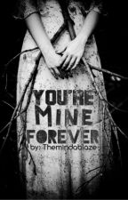 You're Mine...Forever by Themindablaze