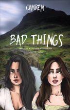 Bad Things - Camren by SVerdunkeln