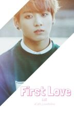 First love - BTS Jungkook fanfiction by ChanKook23