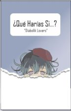 ¿Qué Harías Si...? Diabolik Lovers by Khe_thuu