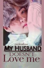 My Husband doesnt love me| Kim Taehyung by exoticalexa