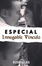 Especial Innegable Vinculo by Loreh04