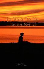 La Vida De Un Joven Scout by Jacc11_