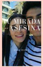 Tu Mirada Me Asesina© - Aguslina - [EDITANDO] by arianaagrandeb
