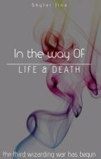 (In the way of)Life and Death by halfbloodprincess198