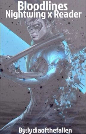 Bloodlines (Nightwing x Reader) by lydiaofthefallen