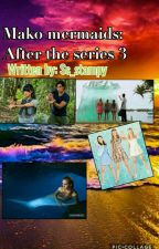 Mako Mermaids: After the series 3 by Ss_stampy