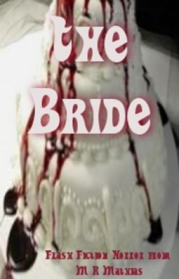 "The Bride - Flash fiction horror from the author of ""The Butcher's Boy."" by MRMathias"
