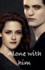 Alone with him by DreamAwayTheWorld