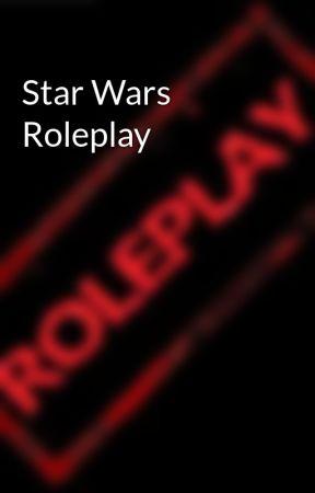 Star Wars Roleplay - Deep Core - Wattpad