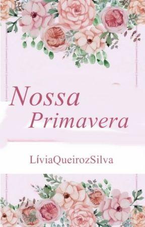 Nossa Primavera  (Primeiro livro da Seleção) by LiviaQueirozSilva