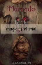 Marcada por la Magia y el Mal (Marcada con hielo y sangre 2) by La_del_corazon_roto