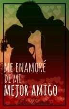 Me enamoré de mi Mejor Amigo. by AlejandraRamirez607