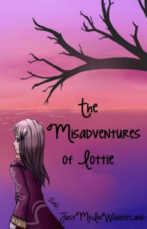 The Misadventures of Lottie by JustMeInWonderland