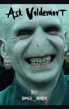 Ask Voldemort by binge_potter