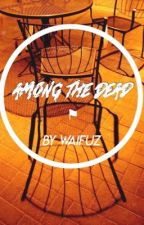 Among The Dead (Levi X Reader) by waifuz