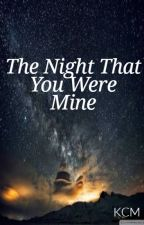 The Night That You Were Mine by KadiHideaki