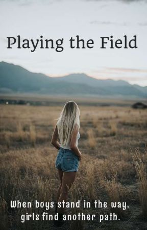 Playing the Field by just-A_potato
