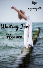 Waiting For Heaven by vgwryatt