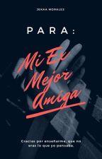 Para: Mi Ex Mejor Amiga by JekaaMorales