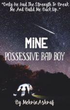 MINE (POSSESIVE BAD BOY) by xxmasterymysteryxx