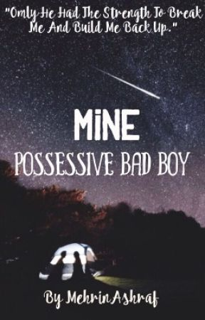 [MINE] POSSESSIVE BAD BOY ✔️ by xxmasterymysteryxx