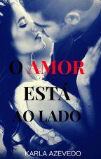 O Amor está ao lado by KarlaAzevedo