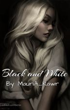 Black and White (Coming Summer 2017) by MauriA_Rawr