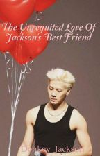 The Unrequited Love of Jackson's Best Friend by Donkey_Jackson