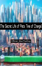 [The Secret Life of Pets: Time of Change] by Official_MaxTheDog
