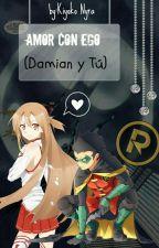 Amor con Ego (Damian y tu) by KiyokoNyra
