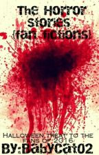 The Horror Stories  {Fan Fictions} by BabyCat02