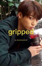 Gripped-Jungkook Fanfic by jikookiesandmilk