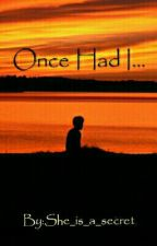 Once Had I... by She_is_a_secret