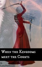When the Kingdoms Met the Courts by SomeSortOfDemon