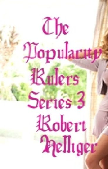 The Popularity Rulers Series 3 A novel by RobertHelliger