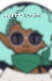 Just My Doctor by 0SidedDie