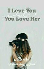 I Love You,But You Love her by rahmaayuutami