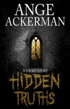 Hidden Truths - A Short Story by Ange_Ackerman