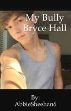 My bully Bryce hall  by AbbieSheehan6