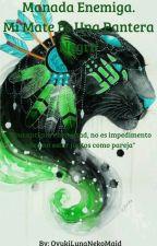 Manada Enemiga. Mi Mate Es Una Pantera Negra-[BlueAwards2017][LightsAwards2017] by OyukiLunaNinaAoda